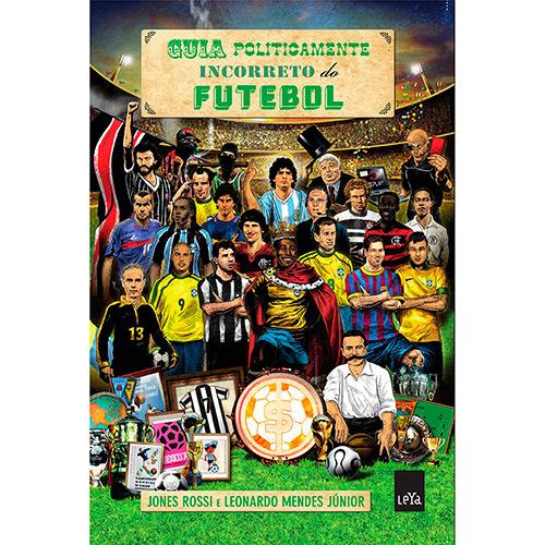 Guia politicamente incorreto do futebol - Março/2015