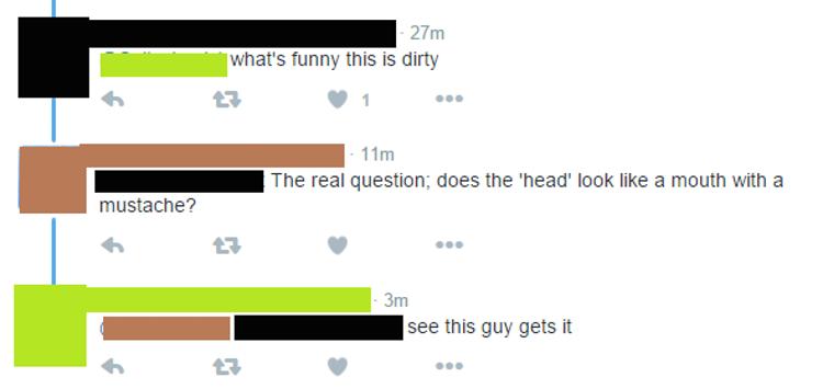 """- Qual a graça? Isso é nojento. - A pergunta correta é: A """"cabeça"""" parece uma boca com bigode. - caras tem isso!"""