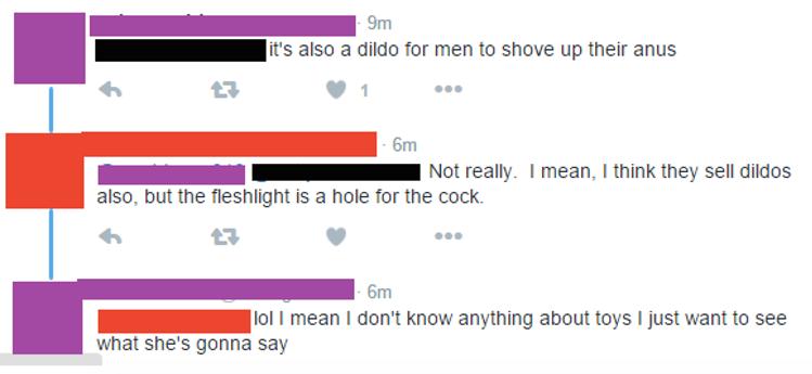 - É também um vibrador para homens enfiarem em seus ânus  - Na verdade não, eles vendem dildos também, but the fleshlights é um buraco para pênis. - Eu não sei nada sobre toys, eu apenas quero saber o que ela irá falar